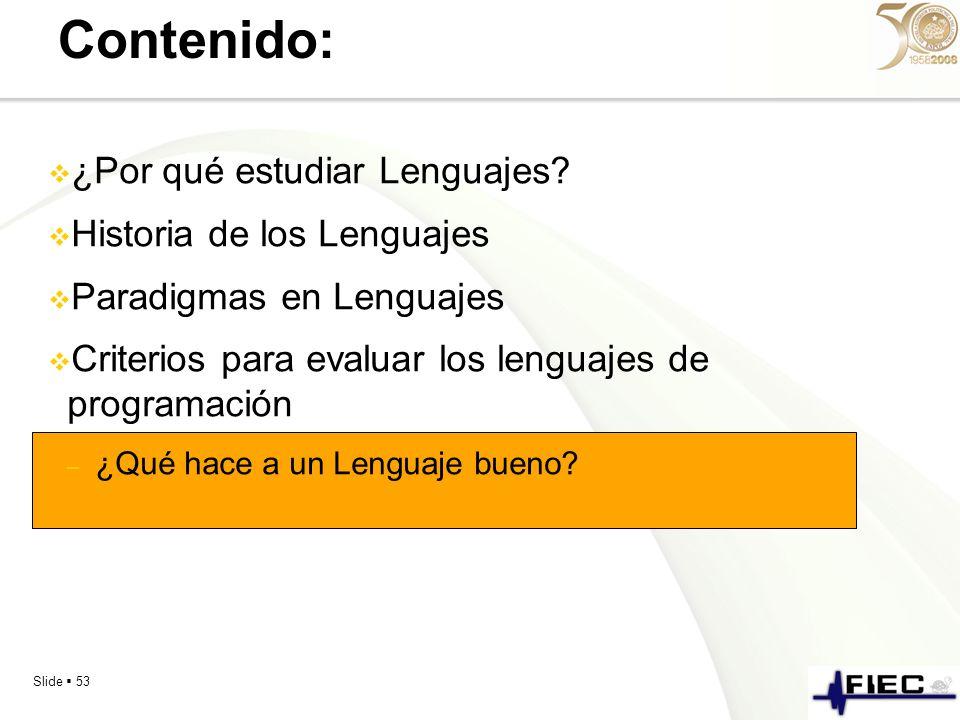 Slide 53 Contenido: ¿Por qué estudiar Lenguajes? Historia de los Lenguajes Paradigmas en Lenguajes Criterios para evaluar los lenguajes de programació