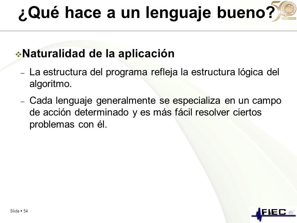 Slide 54 ¿Qué hace a un lenguaje bueno? Naturalidad de la aplicación – La estructura del programa refleja la estructura lógica del algoritmo. – Cada l