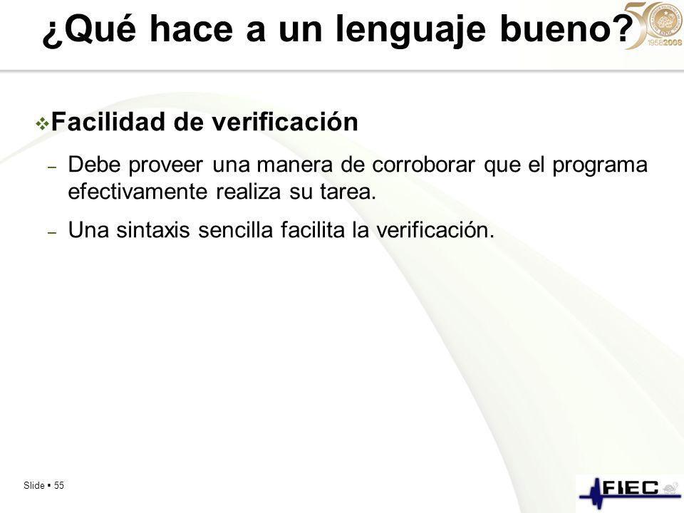 Slide 55 ¿Qué hace a un lenguaje bueno? Facilidad de verificación – Debe proveer una manera de corroborar que el programa efectivamente realiza su tar