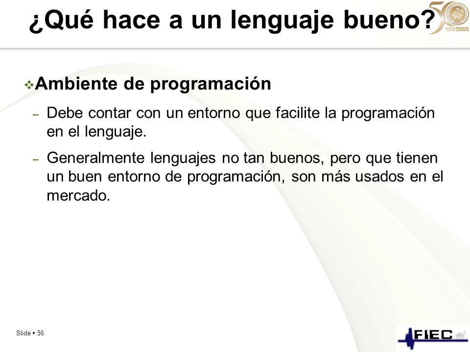 Slide 56 ¿Qué hace a un lenguaje bueno? Ambiente de programación – Debe contar con un entorno que facilite la programación en el lenguaje. – Generalme