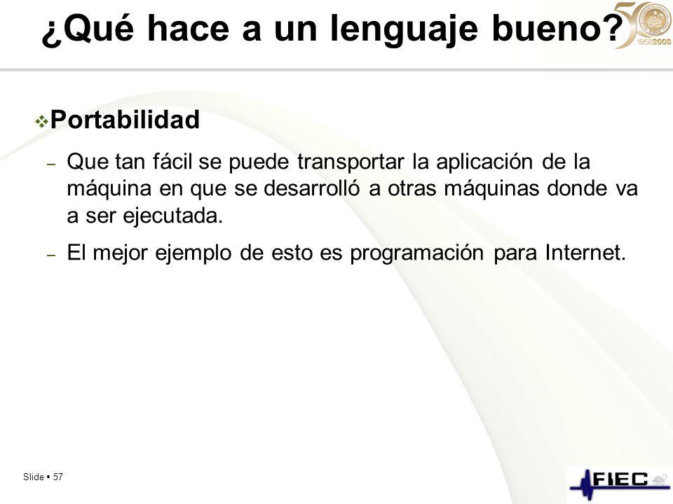 Slide 57 ¿Qué hace a un lenguaje bueno? Portabilidad – Que tan fácil se puede transportar la aplicación de la máquina en que se desarrolló a otras máq