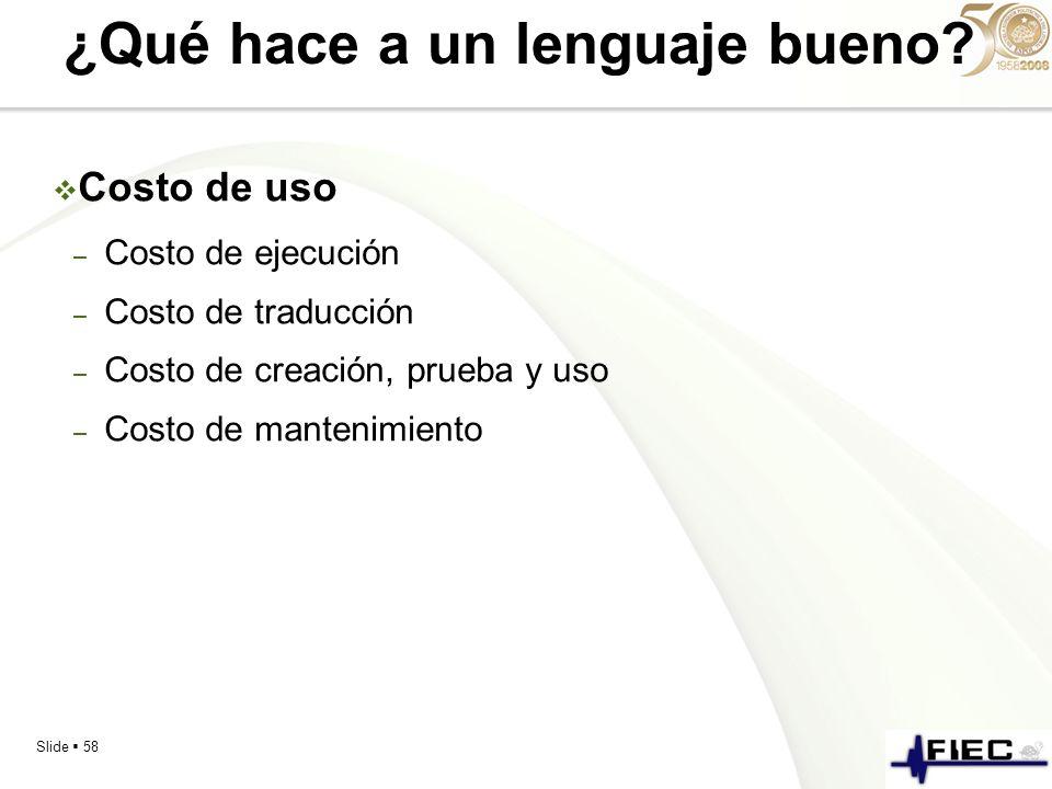 Slide 58 ¿Qué hace a un lenguaje bueno? Costo de uso – Costo de ejecución – Costo de traducción – Costo de creación, prueba y uso – Costo de mantenimi