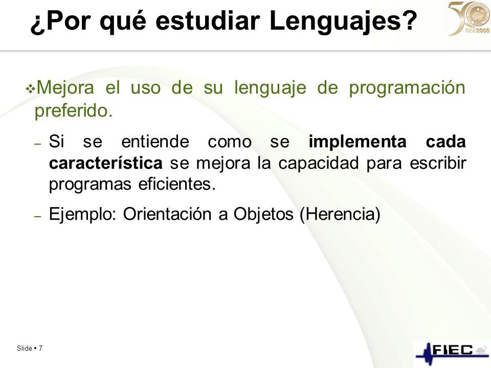 Slide 7 ¿Por qué estudiar Lenguajes? Mejora el uso de su lenguaje de programación preferido. – Si se entiende como se implementa cada característica s