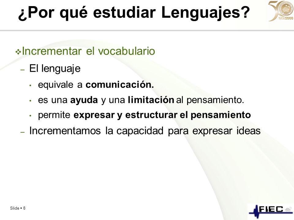 Slide 8 ¿Por qué estudiar Lenguajes? Incrementar el vocabulario – El lenguaje equivale a comunicación. es una ayuda y una limitación al pensamiento. p