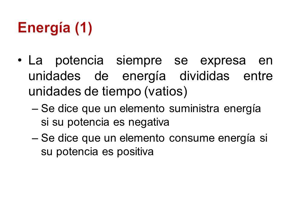 La potencia siempre se expresa en unidades de energía divididas entre unidades de tiempo (vatios) –Se dice que un elemento suministra energía si su po