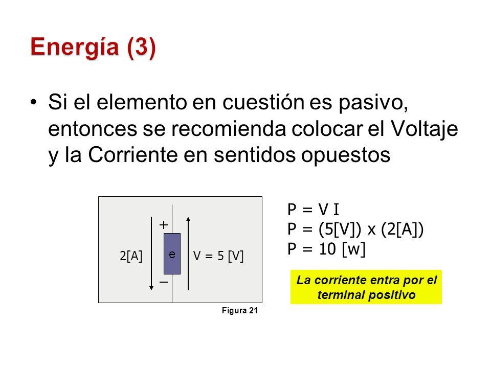 Si el elemento en cuestión es pasivo, entonces se recomienda colocar el Voltaje y la Corriente en sentidos opuestos 2[A]V = 5 [V] P = V I P = (5[V]) x