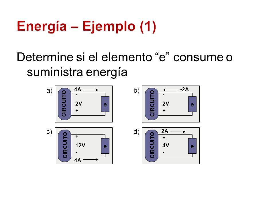 Determine si el elemento e consume o suministra energía - + 2V e CIRCUITO 4A + - 4V e CIRCUITO 2A - + 2V e CIRCUITO -2A + - 12V e CIRCUITO 4A a)b) c)d