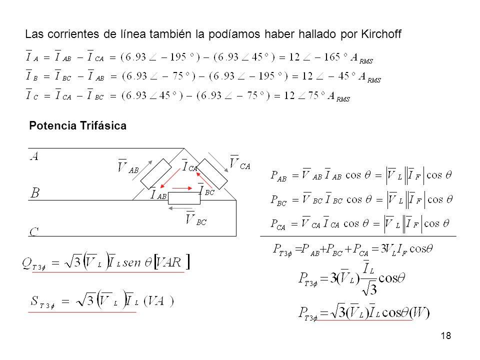 18 Las corrientes de línea también la podíamos haber hallado por Kirchoff Potencia Trifásica