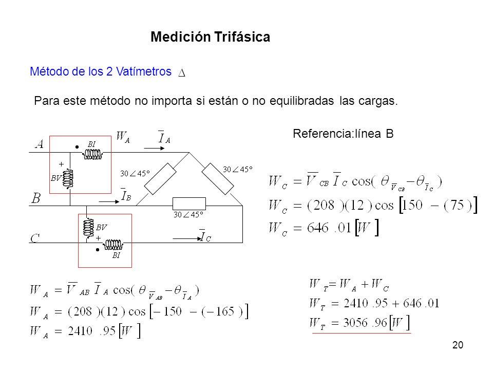 20 Medición Trifásica Método de los 2 Vatímetros Para este método no importa si están o no equilibradas las cargas. Referencia:línea B