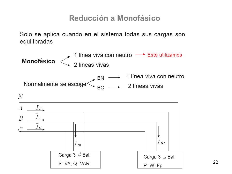 22 Reducción a Monofásico Solo se aplica cuando en el sistema todas sus cargas son equilibradas Monofásico 1 línea viva con neutro 2 líneas vivas Este