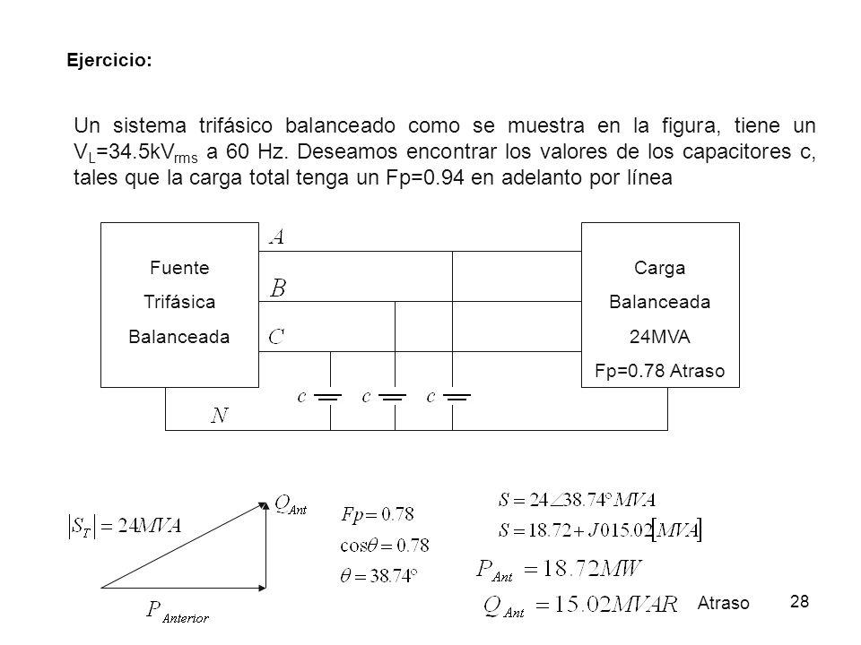 28 Ejercicio: Un sistema trifásico balanceado como se muestra en la figura, tiene un V L =34.5kV rms a 60 Hz. Deseamos encontrar los valores de los ca