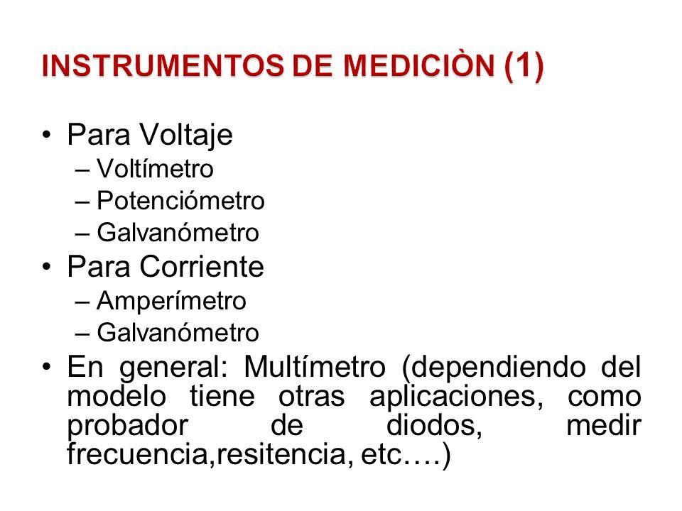 Para Voltaje –Voltímetro –Potenciómetro –Galvanómetro Para Corriente –Amperímetro –Galvanómetro En general: Multímetro (dependiendo del modelo tiene o
