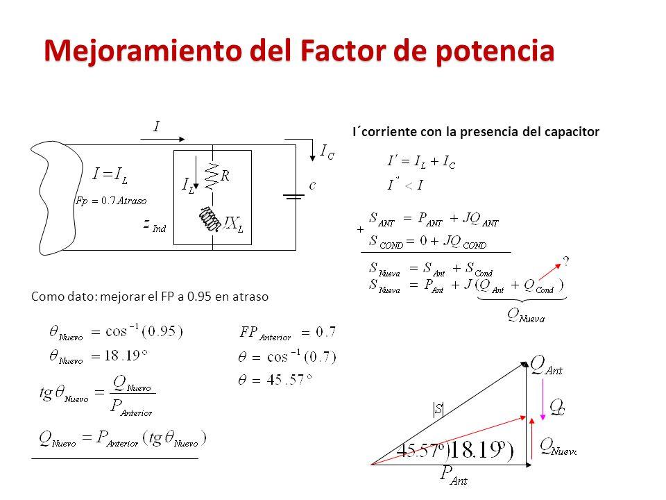Mejoramiento del Factor de potencia Como dato: mejorar el FP a 0.95 en atraso I´corriente con la presencia del capacitor