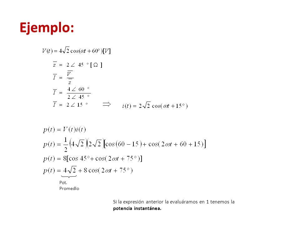 Ejemplo: Si la expresión anterior la evaluáramos en 1 tenemos la potencia instantánea. Pot. Promedio