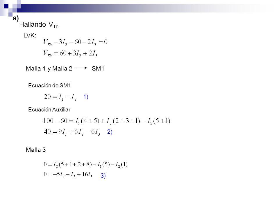 LVK: Malla 1 y Malla 2SM1 Ecuación de SM1 Ecuación Auxiliar 1) 2) Malla 3 3) Hallando V Th a)