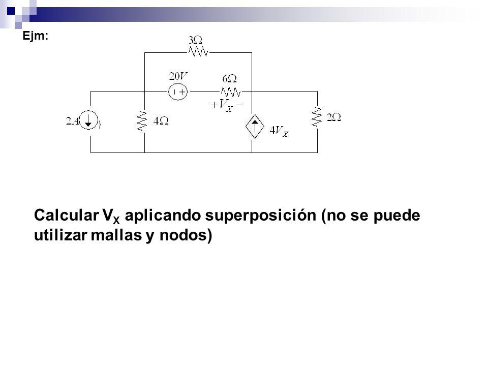 Ejm: Calcular V X aplicando superposición (no se puede utilizar mallas y nodos)
