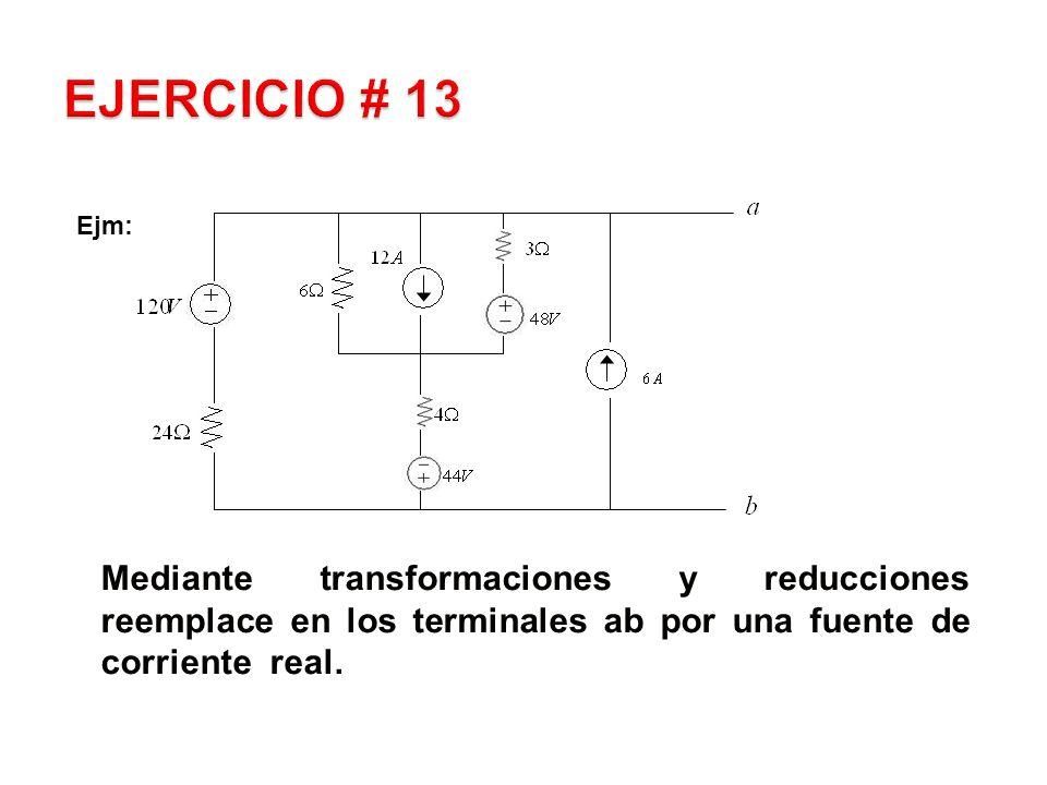 Mediante transformaciones y reducciones reemplace en los terminales ab por una fuente de corriente real.