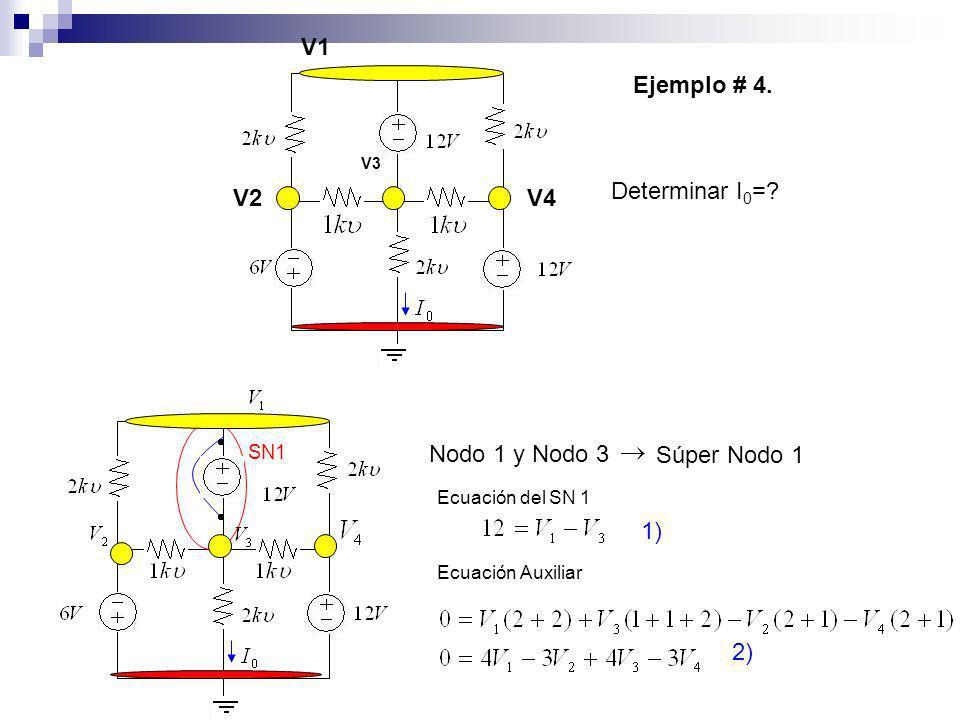 Ejemplo # 4. Determinar I 0 =? SN1 Nodo 1 y Nodo 3 Súper Nodo 1 Ecuación del SN 1 Ecuación Auxiliar 1) 2) V2 V1 V3 V4