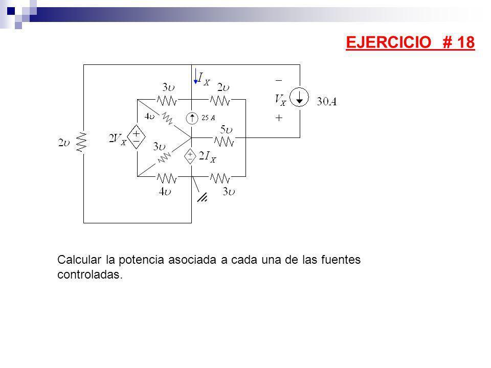 Calcular la potencia asociada a cada una de las fuentes controladas. EJERCICIO # 18