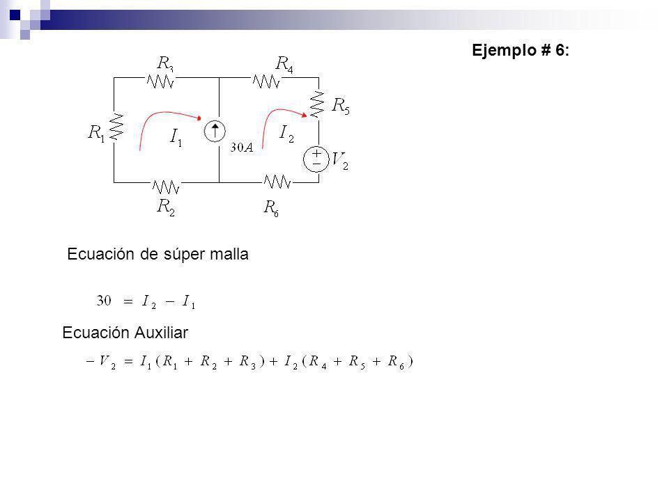 Ejemplo # 6: Ecuación de súper malla Ecuación Auxiliar
