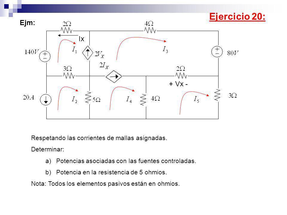Ejm: Respetando las corrientes de mallas asignadas. Determinar: a)Potencias asociadas con las fuentes controladas. b)Potencia en la resistencia de 5 o