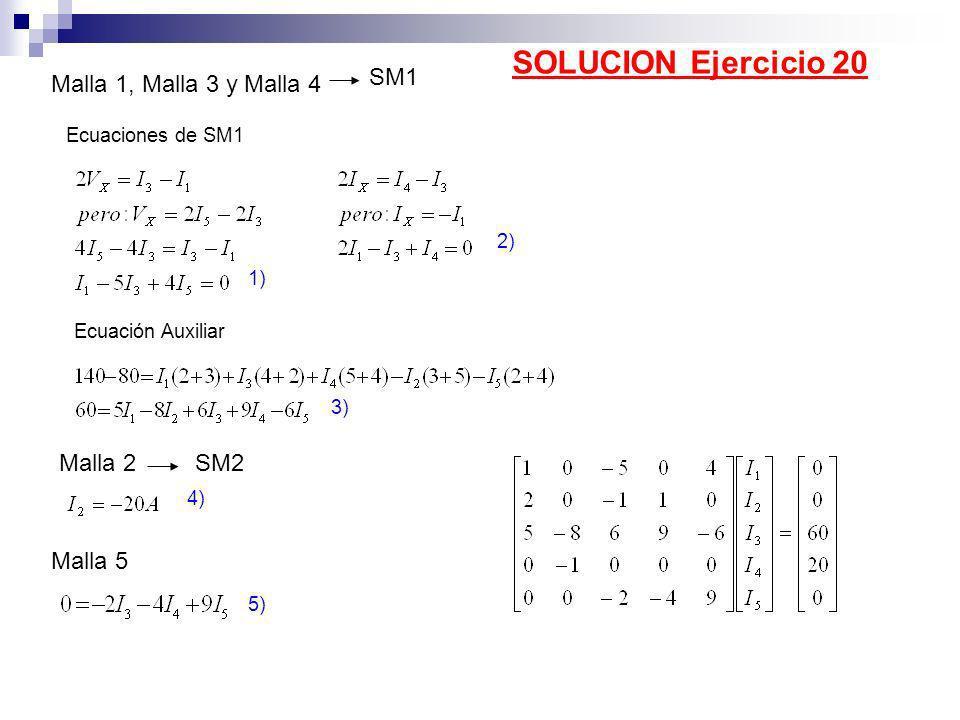 Malla 1, Malla 3 y Malla 4 SM1 1) Ecuaciones de SM1 2) Ecuación Auxiliar 3) Malla 2SM2 4) Malla 5 5) SOLUCION Ejercicio 20
