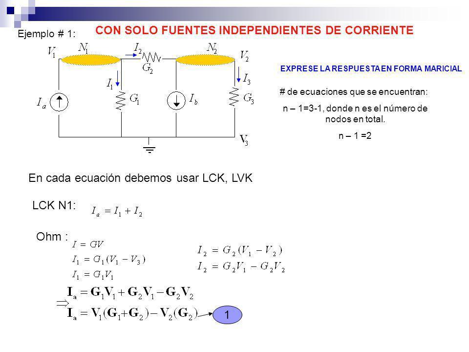 Ejemplo # 1: # de ecuaciones que se encuentran: n – 1=3-1, donde n es el número de nodos en total. n – 1 =2 En cada ecuación debemos usar LCK, LVK LCK