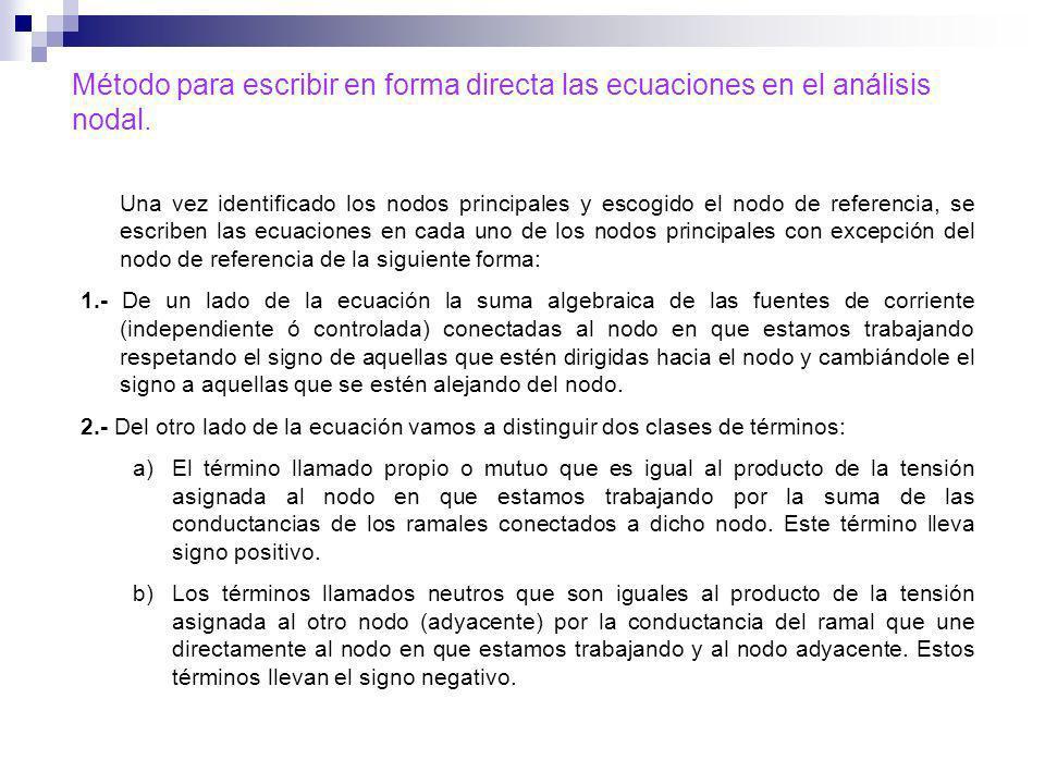 Método para escribir en forma directa las ecuaciones en el análisis nodal. Una vez identificado los nodos principales y escogido el nodo de referencia