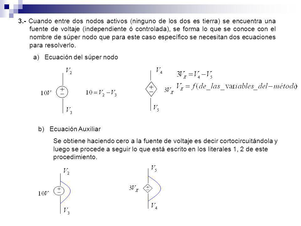 3.- Cuando entre dos nodos activos (ninguno de los dos es tierra) se encuentra una fuente de voltaje (independiente ó controlada), se forma lo que se