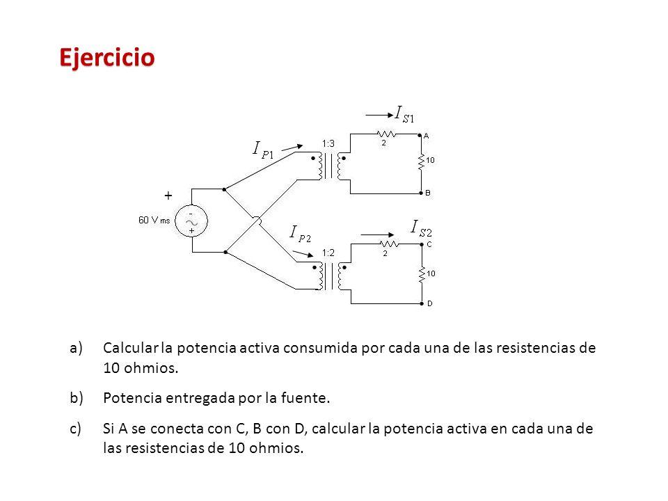 Ejercicio a)Calcular la potencia activa consumida por cada una de las resistencias de 10 ohmios. b)Potencia entregada por la fuente. c)Si A se conecta