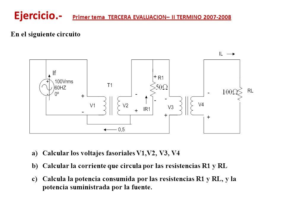 En el siguiente circuito a)Calcular los voltajes fasoriales V1,V2, V3, V4 b)Calcular la corriente que circula por las resistencias R1 y RL c)Calcula l