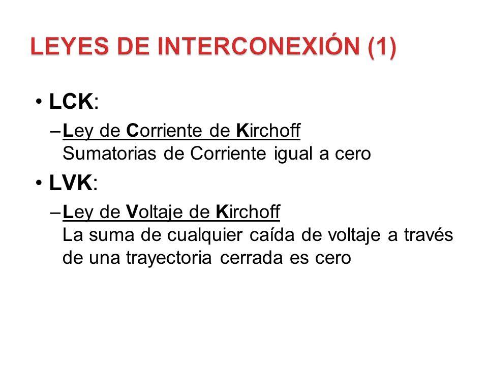 LCK: –Ley de Corriente de Kirchoff Sumatorias de Corriente igual a cero LVK: –Ley de Voltaje de Kirchoff La suma de cualquier caída de voltaje a travé