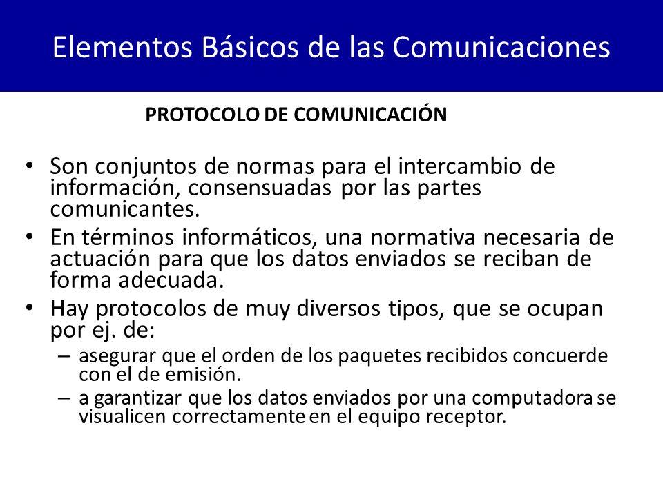 Elementos Básicos de las Comunicaciones Son conjuntos de normas para el intercambio de información, consensuadas por las partes comunicantes. En térmi