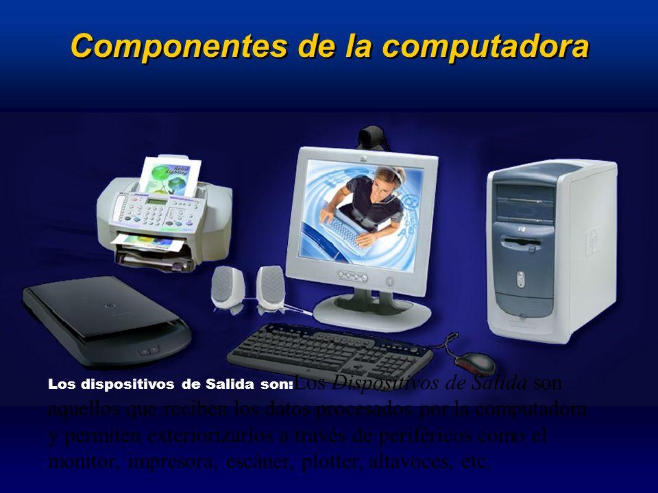 Componentes de la computadora Los dispositivos de Salida son: Los Dispositivos de Salida son aquellos que reciben los datos procesados por la computad