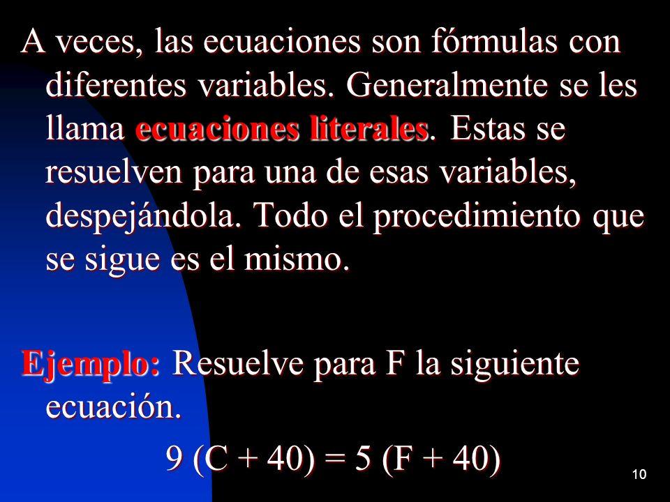 10 A veces, las ecuaciones son fórmulas con diferentes variables. Generalmente se les llama ecuaciones literales. Estas se resuelven para una de esas