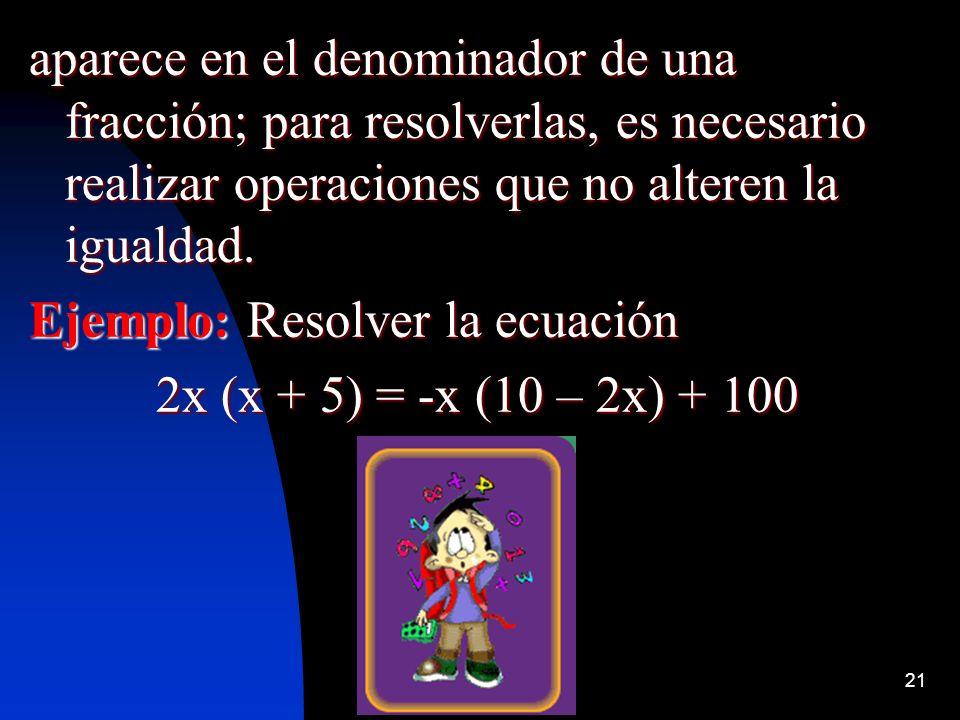 21 aparece en el denominador de una fracción; para resolverlas, es necesario realizar operaciones que no alteren la igualdad. Ejemplo: Resolver la ecu