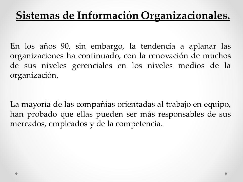 Sistemas de Información Organizacionales. En los años 90, sin embargo, la tendencia a aplanar las organizaciones ha continuado, con la renovación de m