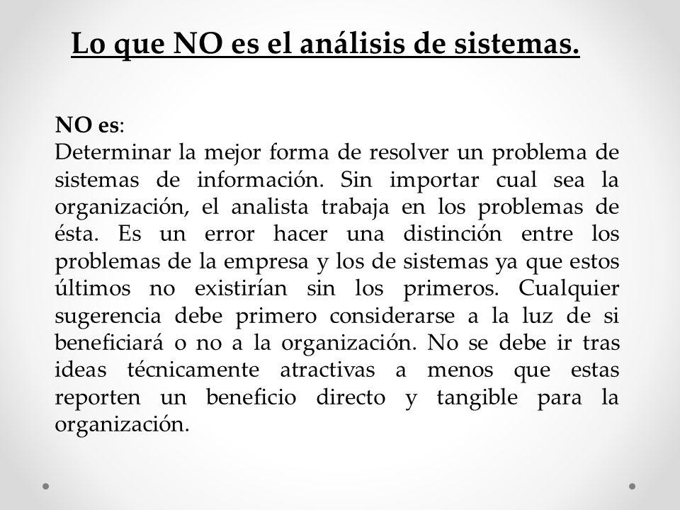 NO es: Determinar la mejor forma de resolver un problema de sistemas de información. Sin importar cual sea la organización, el analista trabaja en los