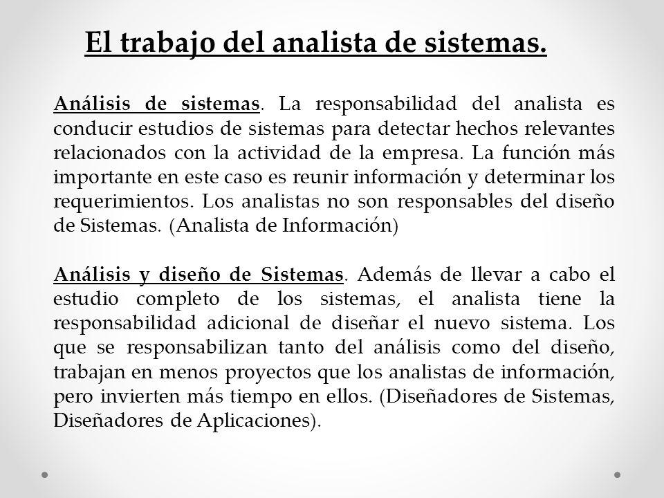 El trabajo del analista de sistemas. Análisis de sistemas. La responsabilidad del analista es conducir estudios de sistemas para detectar hechos relev
