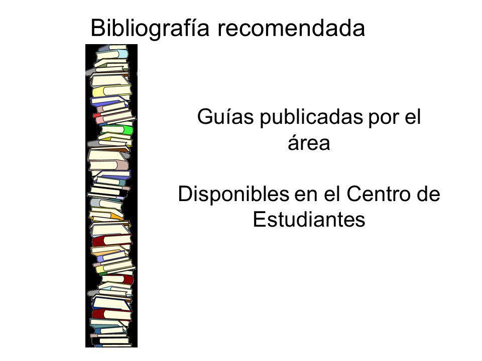 Bibliografía recomendada Guías publicadas por el área Disponibles en el Centro de Estudiantes