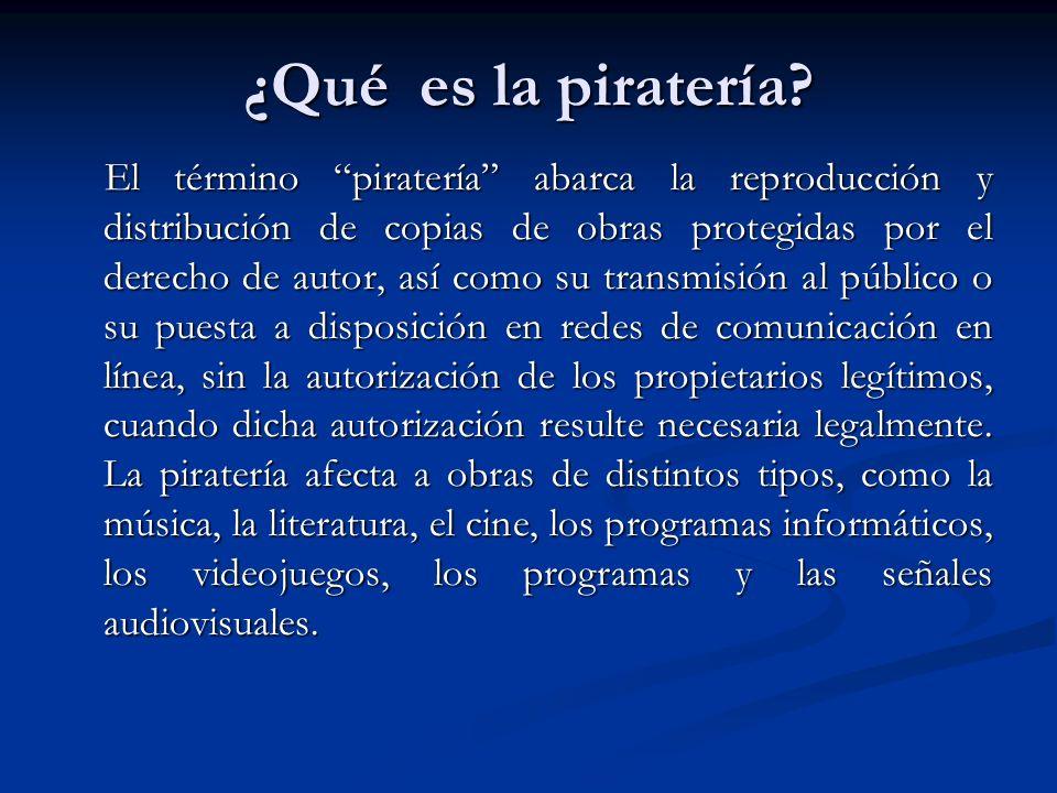 ¿Qué es la piratería? El término piratería abarca la reproducción y distribución de copias de obras protegidas por el derecho de autor, así como su tr