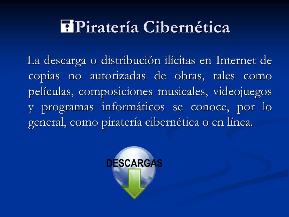 Piratería Cibernética Piratería Cibernética La descarga o distribución ilícitas en Internet de copias no autorizadas de obras, tales como películas, c