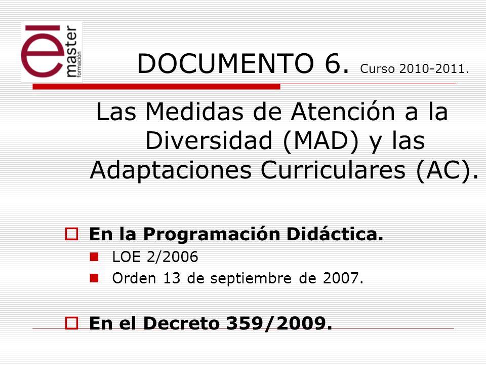 DOCUMENTO 6. Curso 2010-2011. Las Medidas de Atención a la Diversidad (MAD) y las Adaptaciones Curriculares (AC). En la Programación Didáctica. LOE 2/