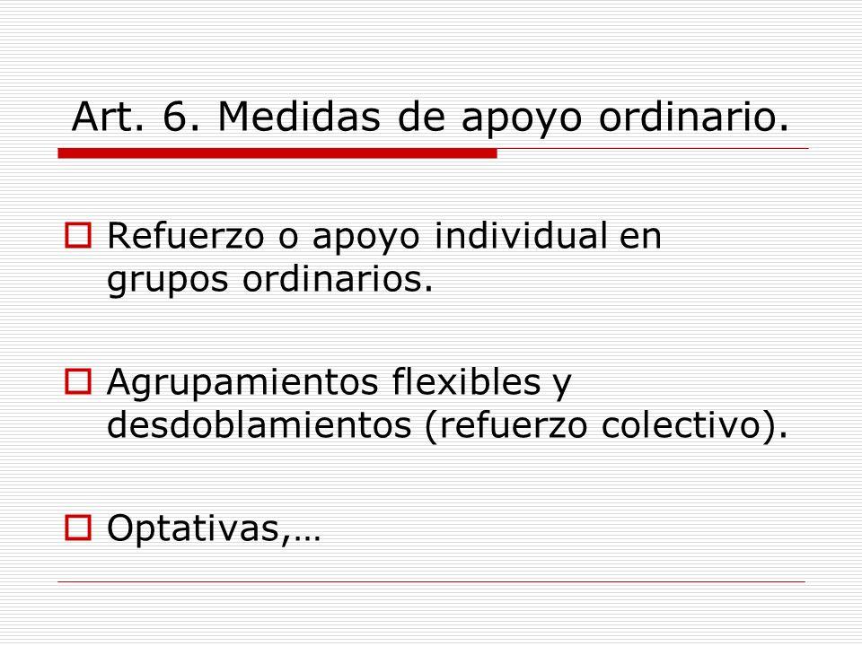 Art. 6. Medidas de apoyo ordinario. Refuerzo o apoyo individual en grupos ordinarios. Agrupamientos flexibles y desdoblamientos (refuerzo colectivo).