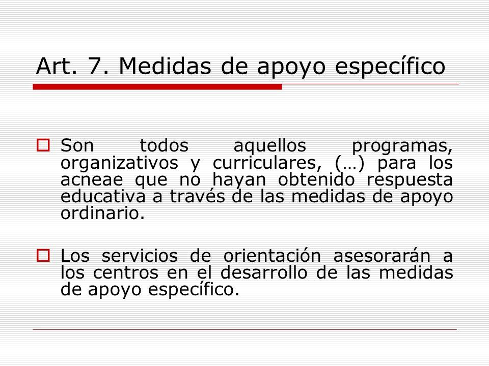 Art. 7. Medidas de apoyo específico Son todos aquellos programas, organizativos y curriculares, (…) para los acneae que no hayan obtenido respuesta ed