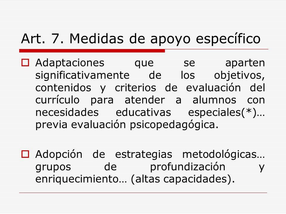 Art. 7. Medidas de apoyo específico Adaptaciones que se aparten significativamente de los objetivos, contenidos y criterios de evaluación del currícul