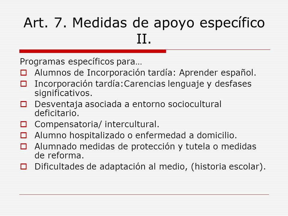 Art. 7. Medidas de apoyo específico II. Programas específicos para… Alumnos de Incorporación tardía: Aprender español. Incorporación tardía:Carencias