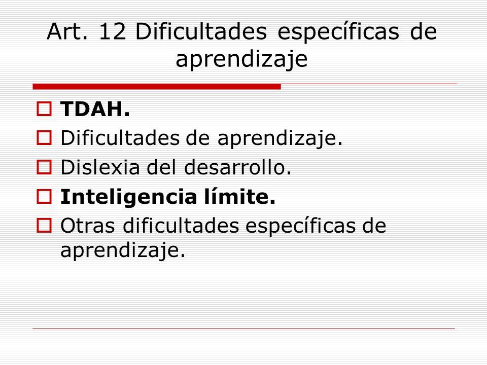 Art. 12 Dificultades específicas de aprendizaje TDAH. Dificultades de aprendizaje. Dislexia del desarrollo. Inteligencia límite. Otras dificultades es