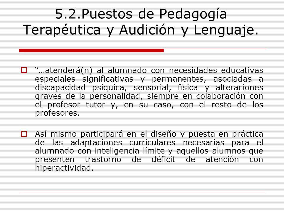 5.2.Puestos de Pedagogía Terapéutica y Audición y Lenguaje. …atenderá(n) al alumnado con necesidades educativas especiales significativas y permanente