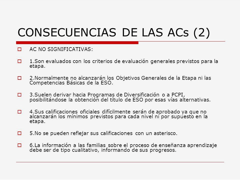 CONSECUENCIAS DE LAS ACs (2) AC NO SIGNIFICATIVAS: 1.Son evaluados con los criterios de evaluación generales previstos para la etapa. 2.Normalmente no